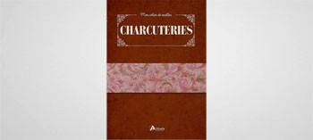 Charcuterie - Mon cahier de recettes